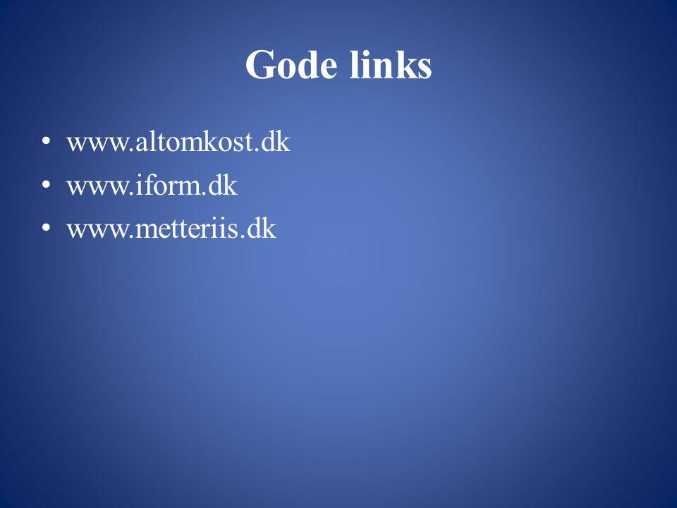 Gode links • www.altomkost.dk • www.iform.dk • www.metteriis.dk