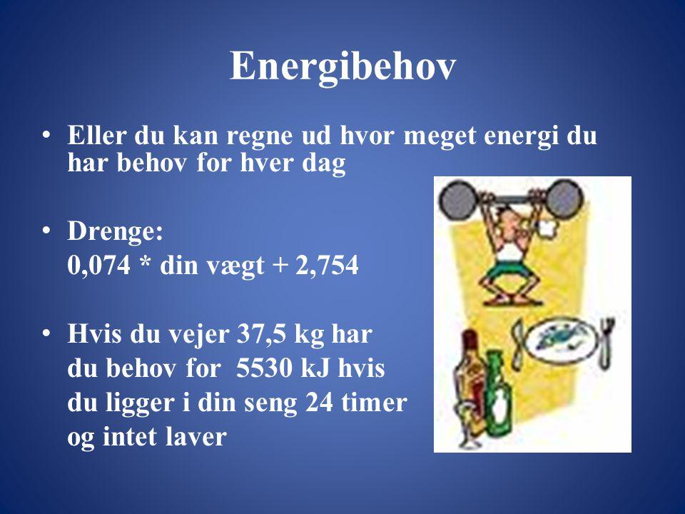 Energibehov • Eller du kan regne ud hvor meget energi du har behov for hver dag • Drenge: 0,074 * din vægt + 2,754 • Hvis du vejer 37,5 kg har du behov for 5530 kJ hvis du ligger i din seng 24 timer og intet laver