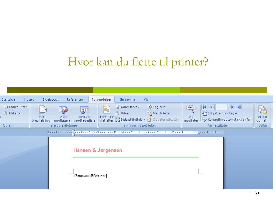 13 Hvor kan du flette til printer?