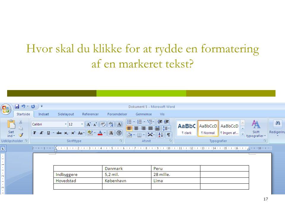 17 Hvor skal du klikke for at rydde en formatering af en markeret tekst?