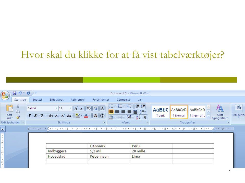 2 Hvor skal du klikke for at få vist tabelværktøjer?
