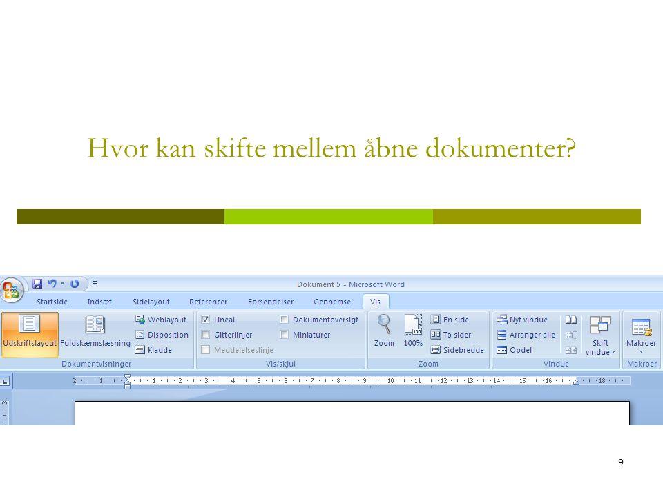 9 Hvor kan skifte mellem åbne dokumenter?
