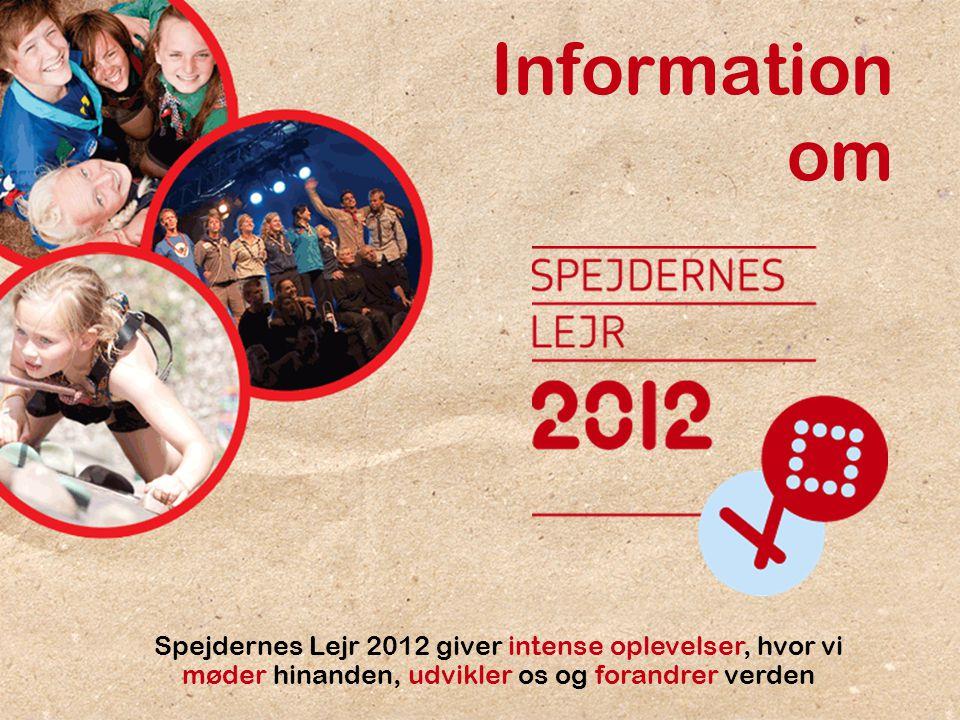 Møde om Spejdernes Lejr 2012 - efterår 2011 1 Information om Spejdernes Lejr 2012 giver intense oplevelser, hvor vi møder hinanden, udvikler os og forandrer verden
