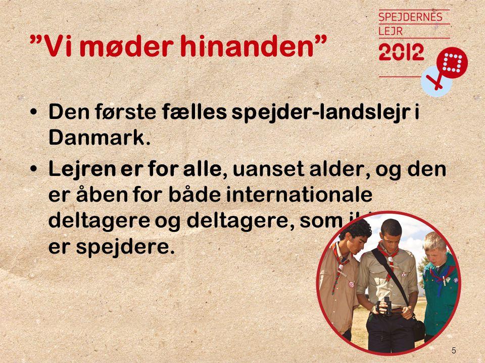 5 Vi møder hinanden •Den første fælles spejder-landslejr i Danmark.