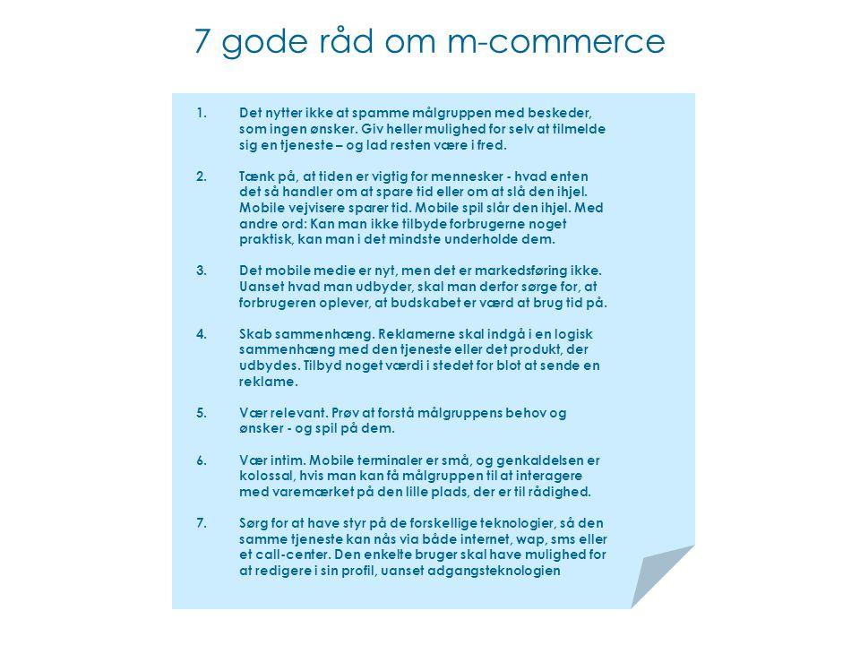 7 gode råd om m-commerce 1.Det nytter ikke at spamme målgruppen med beskeder, som ingen ønsker.