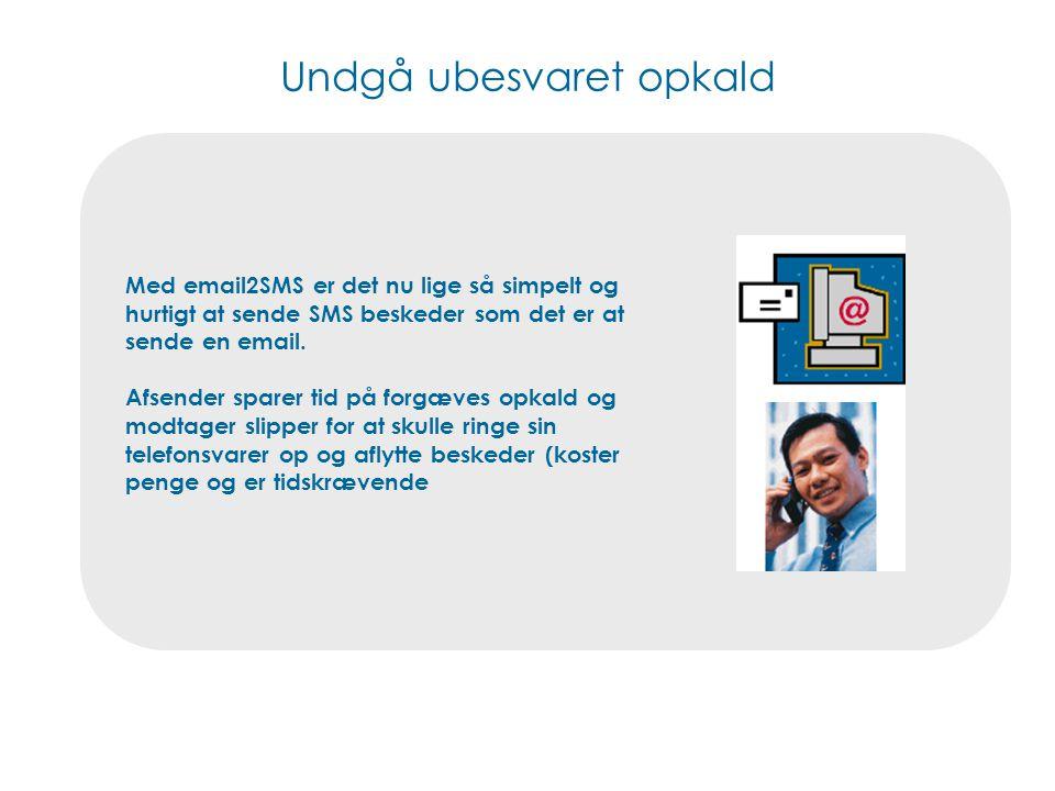 Undgå ubesvaret opkald Med email2SMS er det nu lige så simpelt og hurtigt at sende SMS beskeder som det er at sende en email.