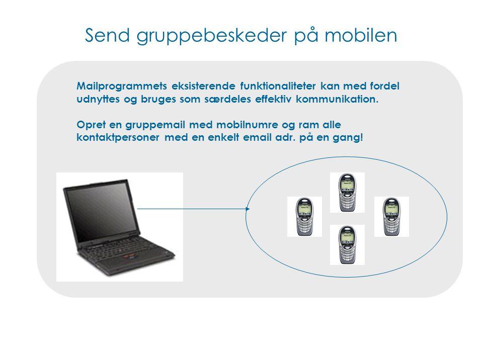 Send gruppebeskeder på mobilen Mailprogrammets eksisterende funktionaliteter kan med fordel udnyttes og bruges som særdeles effektiv kommunikation.