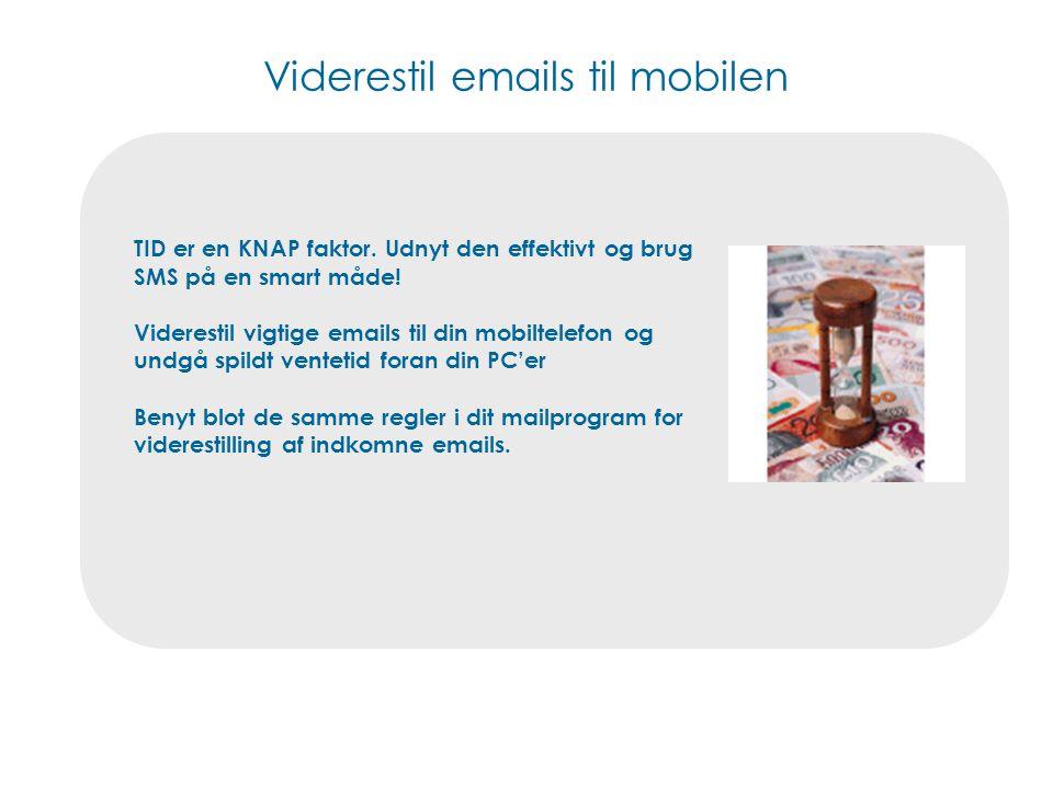 Viderestil emails til mobilen TID er en KNAP faktor.