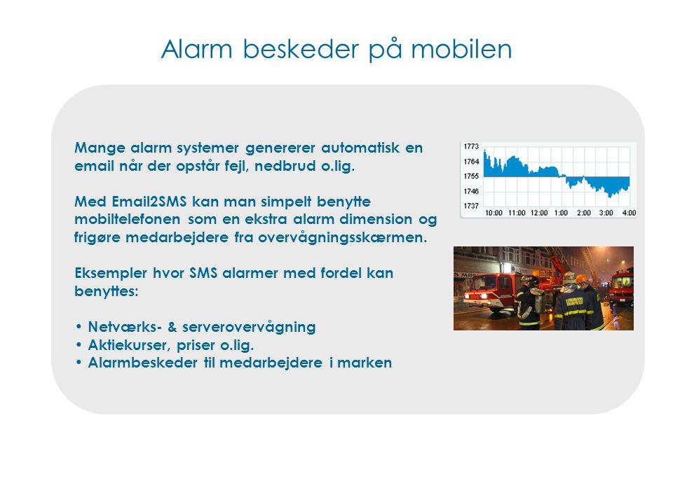 Alarm beskeder på mobilen Mange alarm systemer genererer automatisk en email når der opstår fejl, nedbrud o.lig.