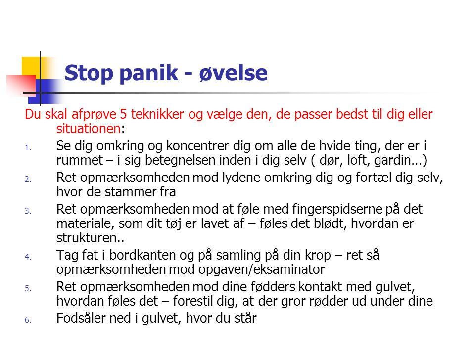 Stop panik - øvelse Du skal afprøve 5 teknikker og vælge den, de passer bedst til dig eller situationen: 1. Se dig omkring og koncentrer dig om alle d