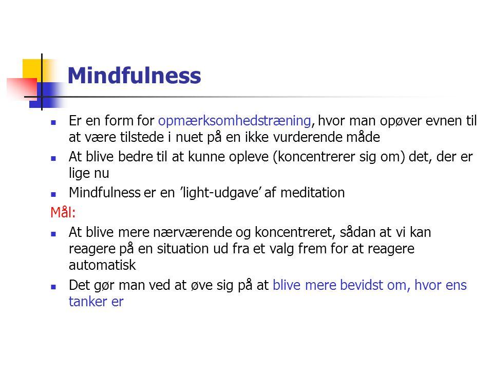 Mindfulness  Er en form for opmærksomhedstræning, hvor man opøver evnen til at være tilstede i nuet på en ikke vurderende måde  At blive bedre til a