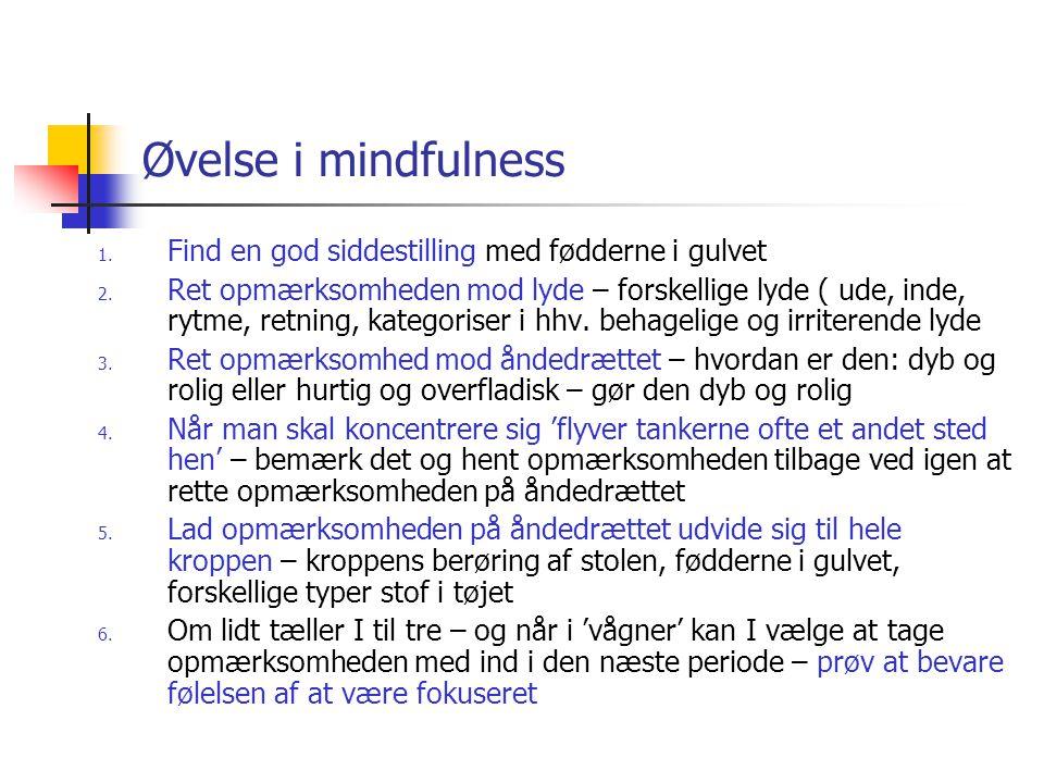 Øvelse i mindfulness 1. Find en god siddestilling med fødderne i gulvet 2. Ret opmærksomheden mod lyde – forskellige lyde ( ude, inde, rytme, retning,