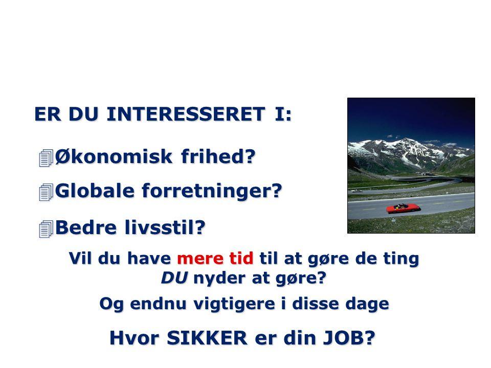 ER DU INTERESSERET I: 4Økonomisk frihed.4Globale forretninger.