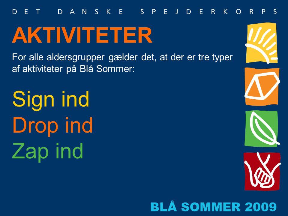 AKTIVITETER For alle aldersgrupper gælder det, at der er tre typer af aktiviteter på Blå Sommer: Sign ind Drop ind Zap ind