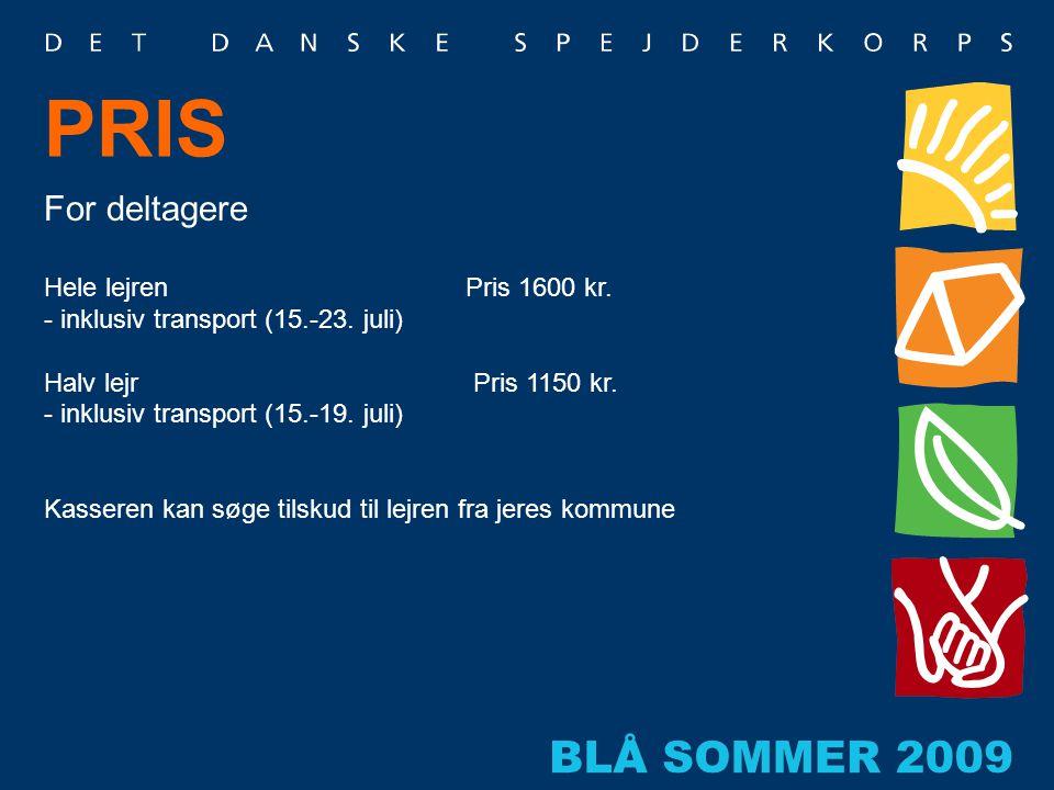 PRIS For deltagere Hele lejren Pris 1600 kr. - inklusiv transport (15.-23. juli) Halv lejr Pris 1150 kr. - inklusiv transport (15.-19. juli) Kasseren