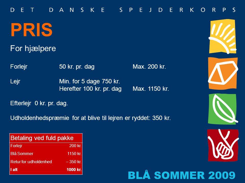 PRIS Betaling ved fuld pakke Forlejr200 kr. Blå Sommer1150 kr. Retur for udholdenhed – 350 kr. I alt1000 kr. For hjælpere Forlejr50 kr. pr. dag Max. 2