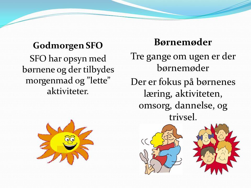 """Godmorgen SFO SFO har opsyn med børnene og der tilbydes morgenmad og """"lette"""" aktiviteter. Børnemøder Tre gange om ugen er der børnemøder Der er fokus"""