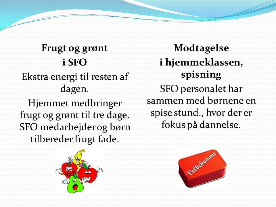 Frugt og grønt i SFO Ekstra energi til resten af dagen. Hjemmet medbringer frugt og grønt til tre dage. SFO medarbejder og børn tilbereder frugt fade.