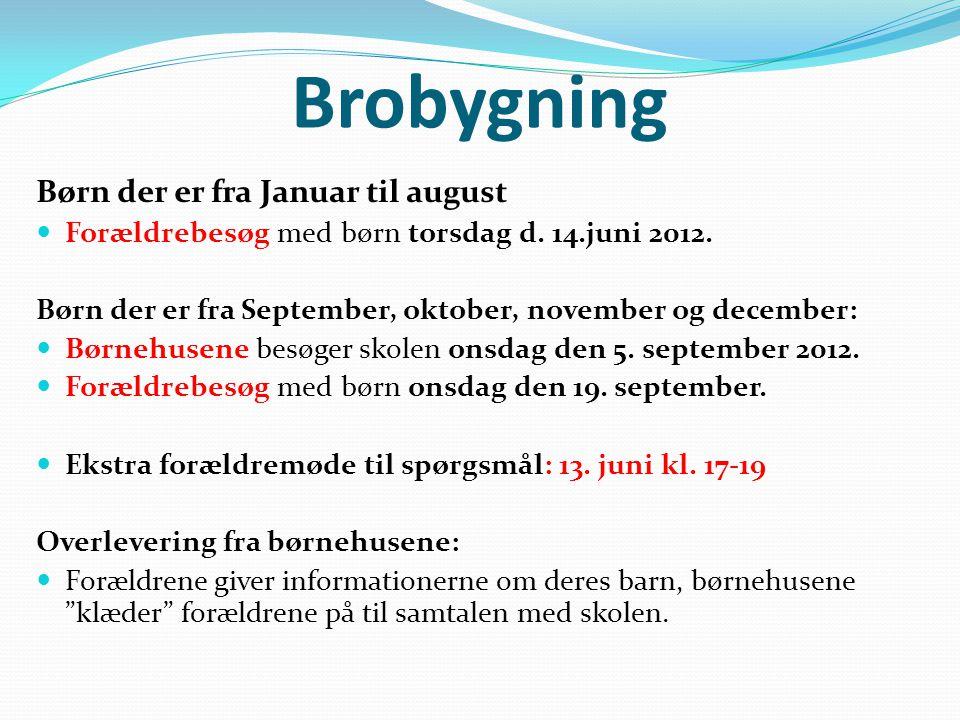 Brobygning Børn der er fra Januar til august  Forældrebesøg med børn torsdag d. 14.juni 2012. Børn der er fra September, oktober, november og decembe