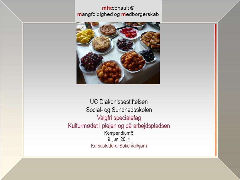 UC Diakonissestiftelsen Social- og Sundhedsskolen Valgfri specialefag Kulturmødet i plejen og på arbejdspladsen Kompendium 5 9. juni 2011 Kursusledere