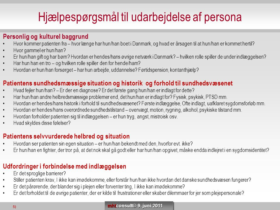Hjælpespørgsmål til udarbejdelse af persona Personlig og kulturel baggrund •Hvor kommer patienten fra – hvor længe har hun/han boet i Danmark, og hvad