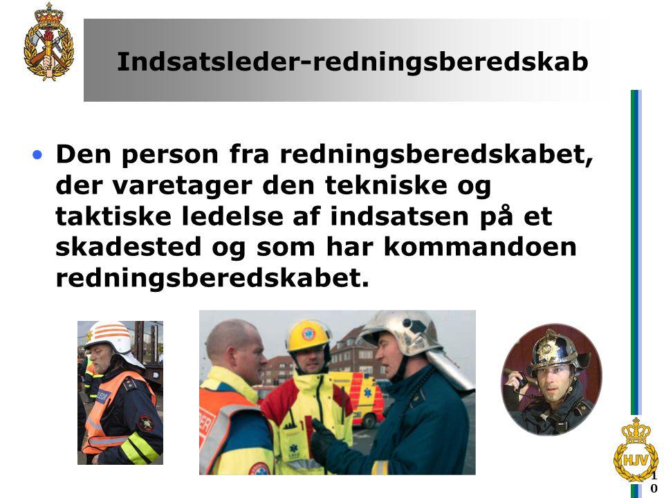 10 Indsatsleder-redningsberedskab •Den person fra redningsberedskabet, der varetager den tekniske og taktiske ledelse af indsatsen på et skadested og