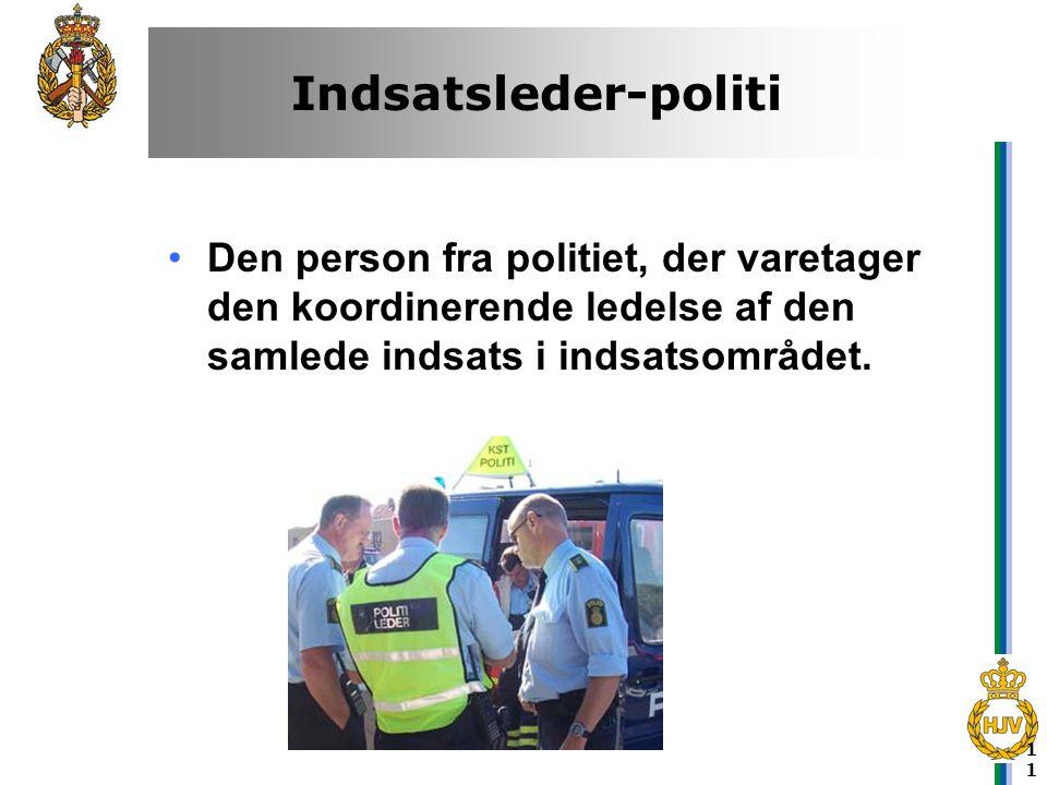 11 Indsatsleder-politi •Den person fra politiet, der varetager den koordinerende ledelse af den samlede indsats i indsatsområdet.