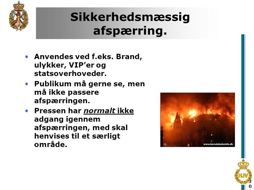 20 Sikkerhedsmæssig afspærring. •Anvendes ved f.eks. Brand, ulykker, VIP'er og statsoverhoveder. •Publikum må gerne se, men må ikke passere afspærring