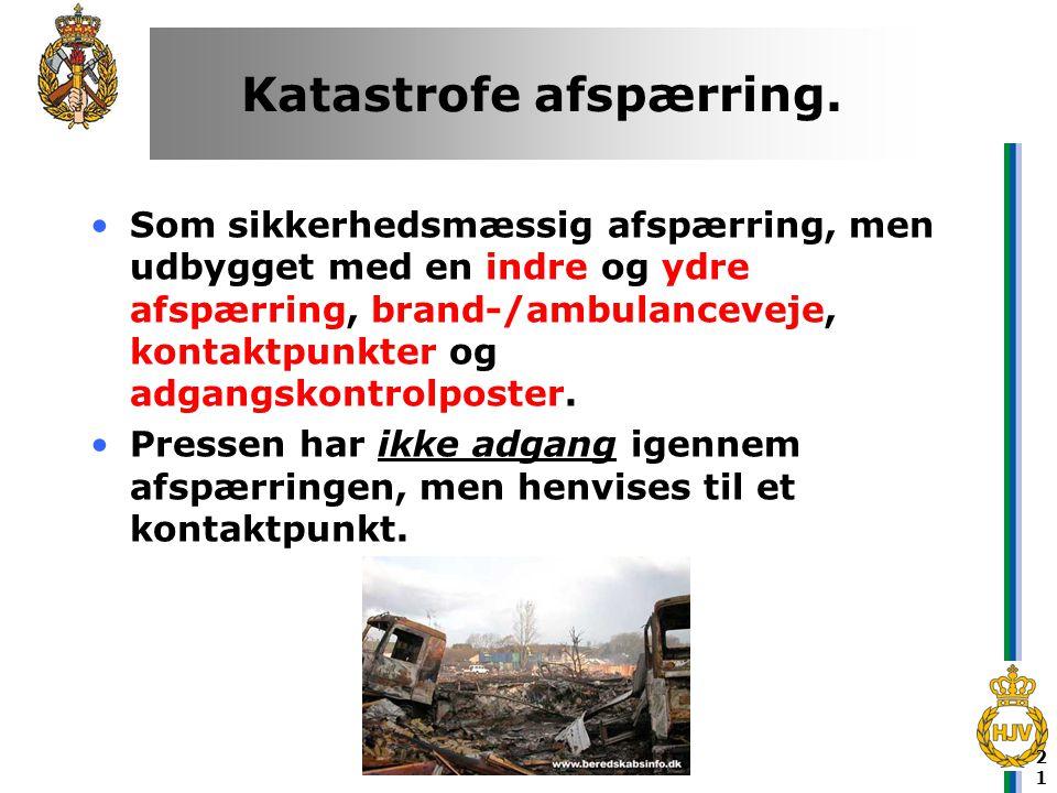21 Katastrofe afspærring. •Som sikkerhedsmæssig afspærring, men udbygget med en indre og ydre afspærring, brand-/ambulanceveje, kontaktpunkter og adga
