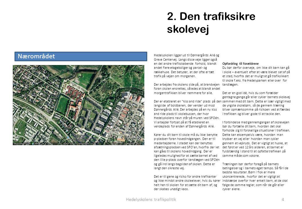 2. Den trafiksikre skolevej Nærområdet Hedelyskolen ligger ud til Dønnergårds Allé og Greve Centervej. Langs disse veje ligger også en del andre trafi