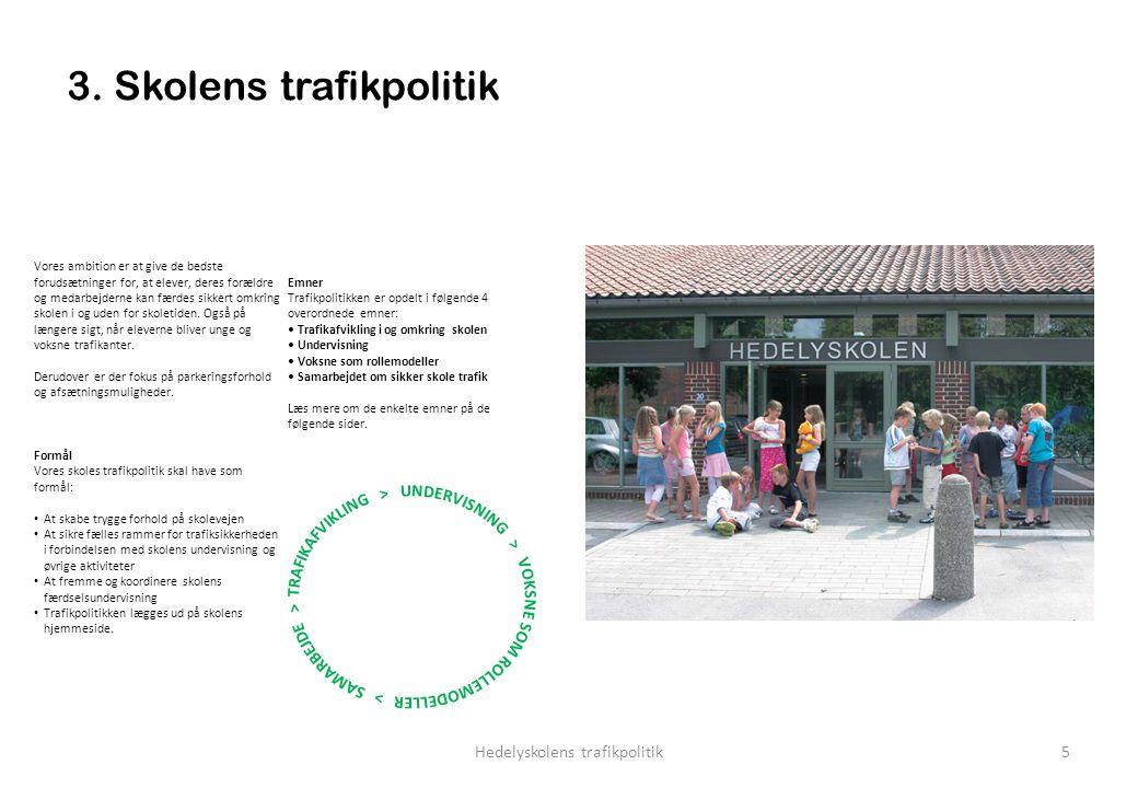 3. Skolens trafikpolitik Vores ambition er at give de bedste forudsætninger for, at elever, deres forældre og medarbejderne kan færdes sikkert omkring
