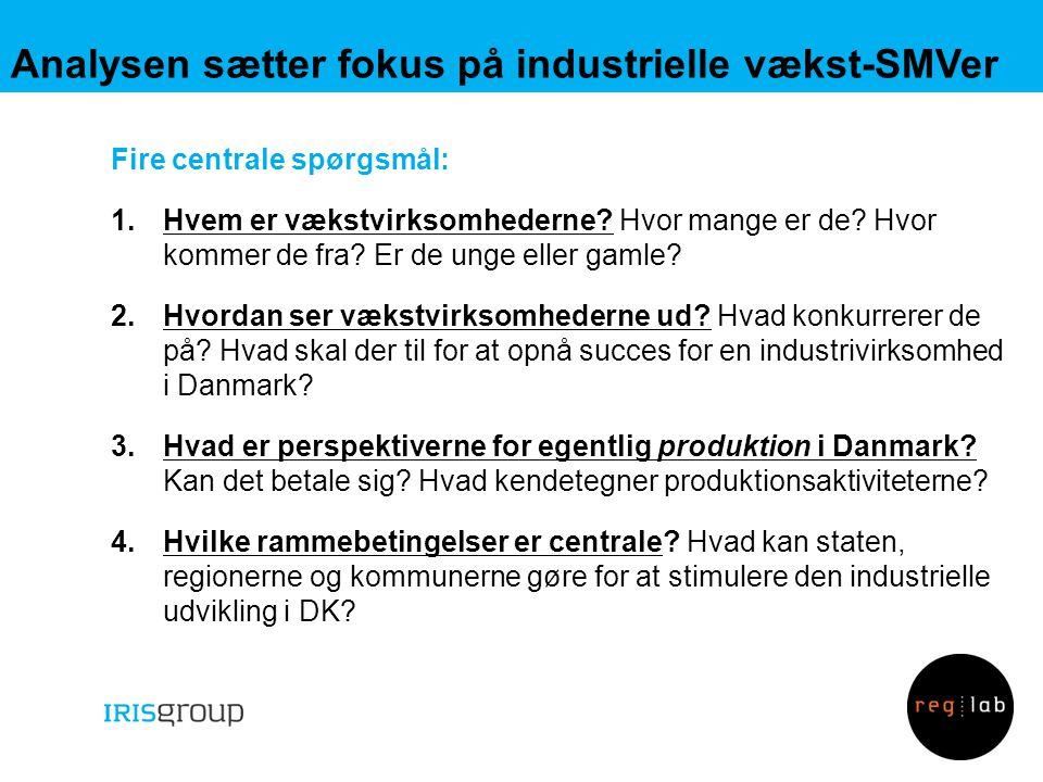 Analysen sætter fokus på industrielle vækst-SMVer Fire centrale spørgsmål: 1.Hvem er vækstvirksomhederne.