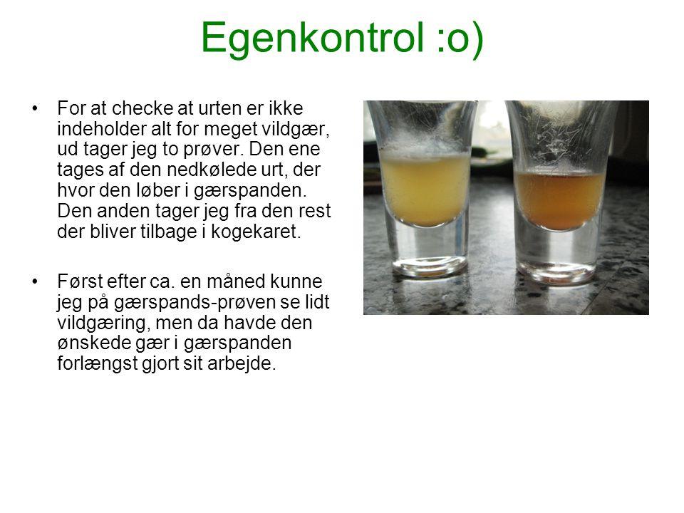 Egenkontrol :o) •For at checke at urten er ikke indeholder alt for meget vildgær, ud tager jeg to prøver. Den ene tages af den nedkølede urt, der hvor