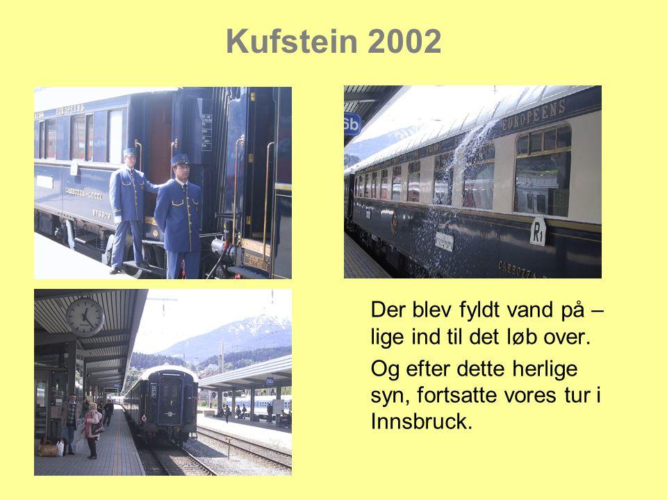 Kufstein 2002 Der blev fyldt vand på – lige ind til det løb over.