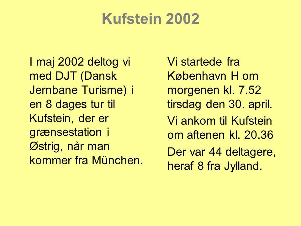 Kufstein 2002 I maj 2002 deltog vi med DJT (Dansk Jernbane Turisme) i en 8 dages tur til Kufstein, der er grænsestation i Østrig, når man kommer fra München.