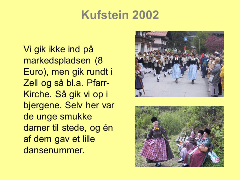 Kufstein 2002 Vi gik ikke ind på markedspladsen (8 Euro), men gik rundt i Zell og så bl.a.
