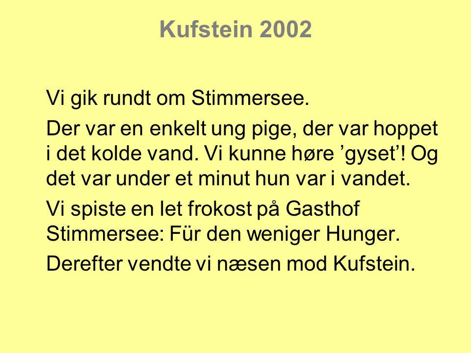 Kufstein 2002 Vi gik rundt om Stimmersee.