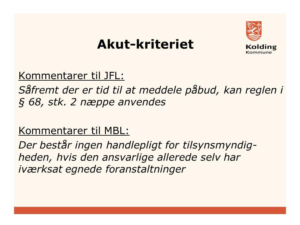 Akut-kriteriet Kommentarer til JFL: Såfremt der er tid til at meddele påbud, kan reglen i § 68, stk.