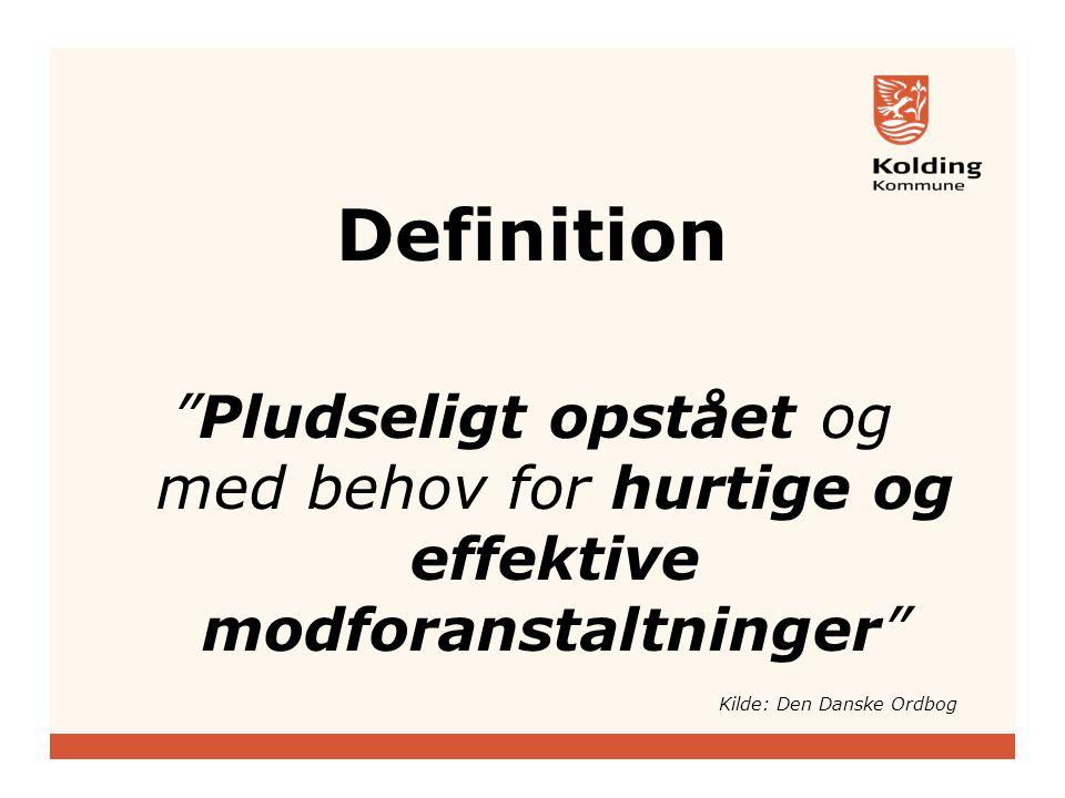 Definition Pludseligt opstået og med behov for hurtige og effektive modforanstaltninger Kilde: Den Danske Ordbog