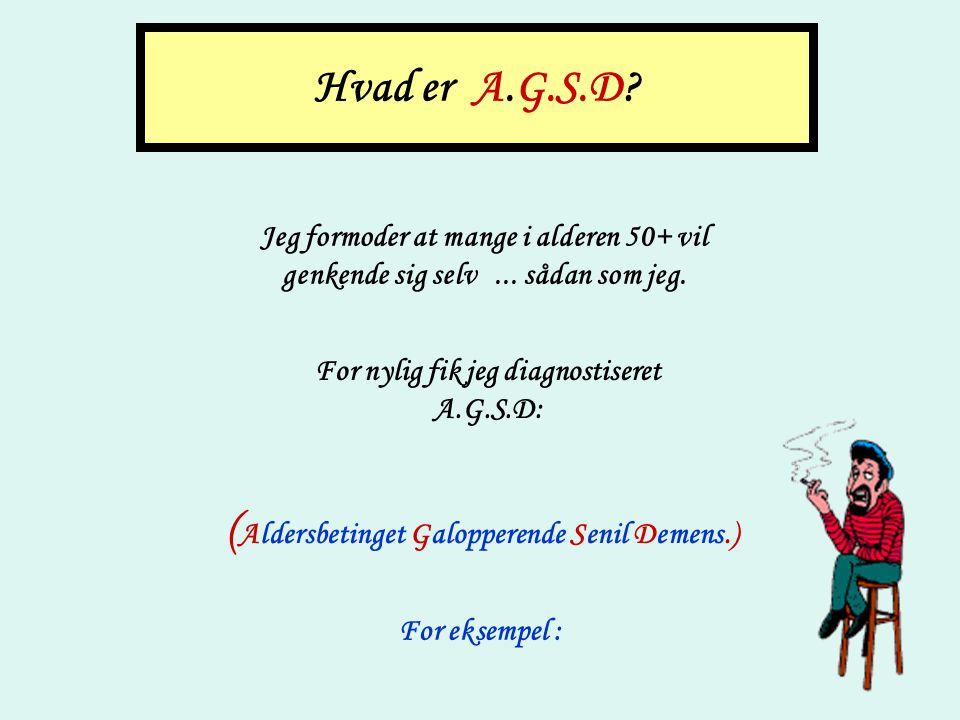 A.G.S.D ( Klik gennem i dit eget rolige tempo)