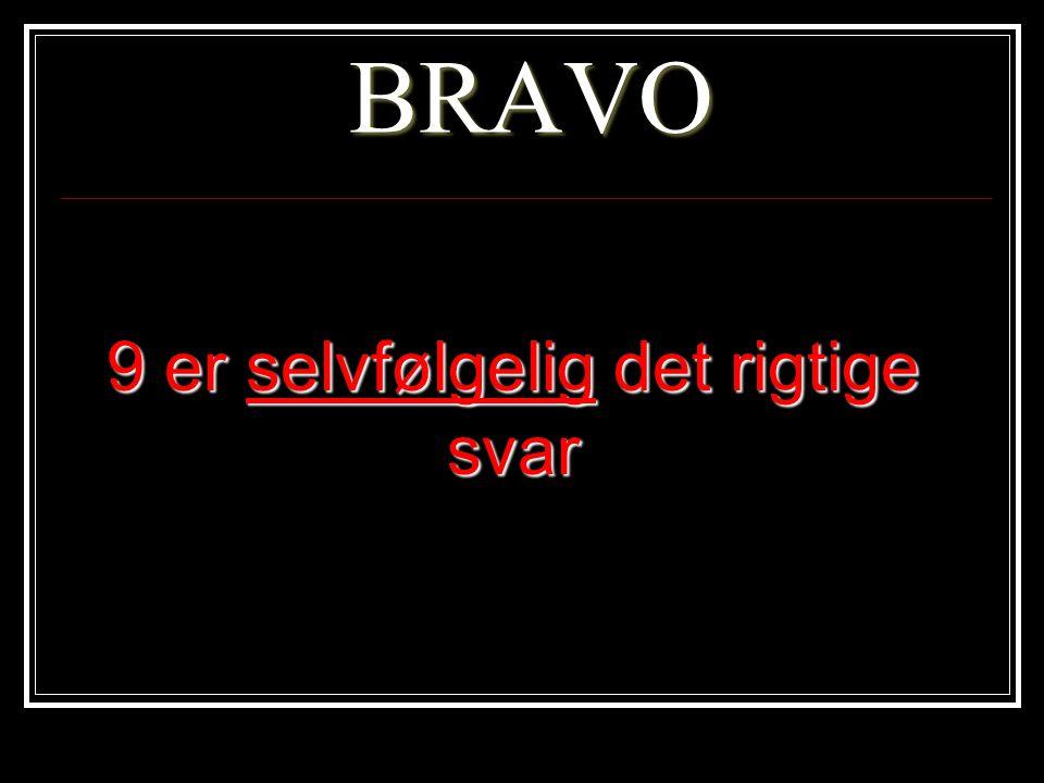 BRAVO 9 er selvfølgelig det rigtige svar