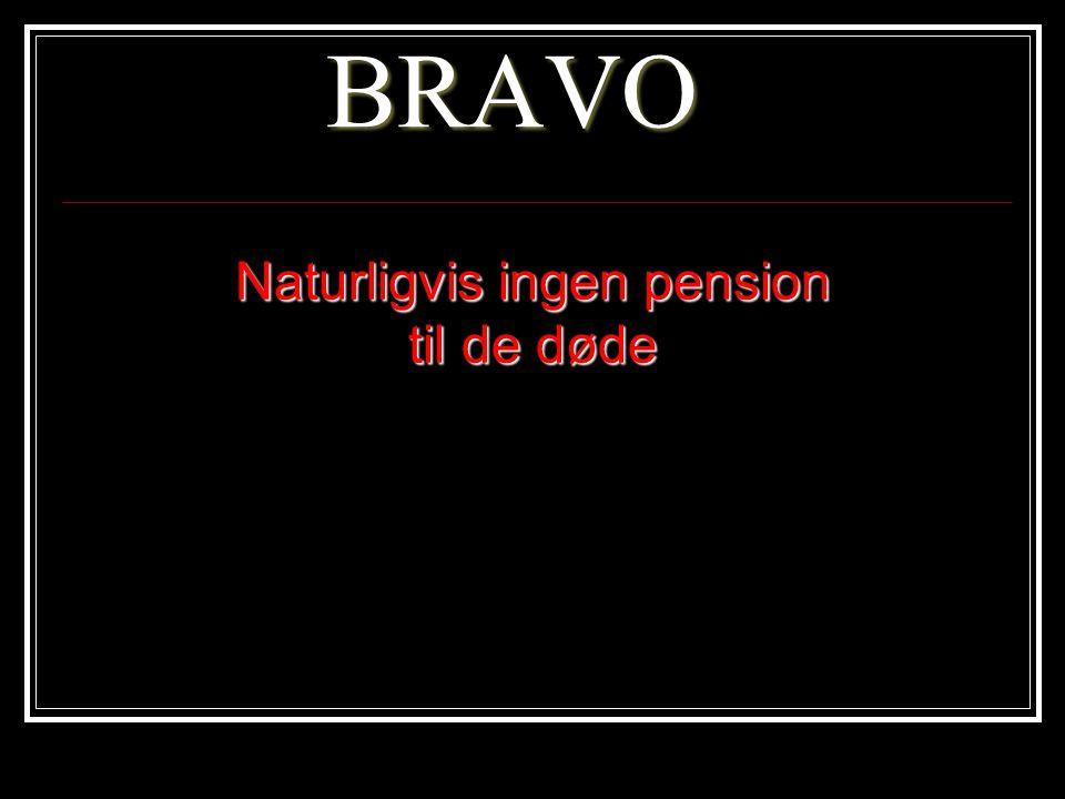 BRAVO Naturligvis ingen pension til de døde