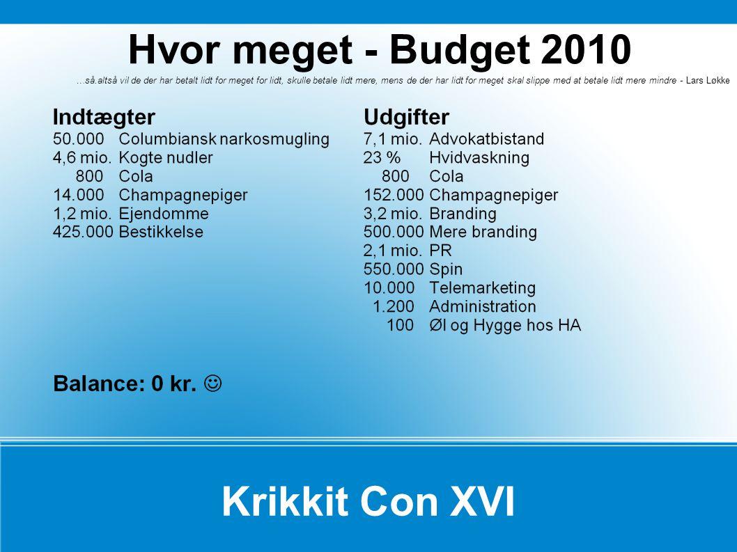 Hvor meget - Budget 2010 Krikkit Con XVI …så.altså vil de der har betalt lidt for meget for lidt, skulle betale lidt mere, mens de der har lidt for meget skal slippe med at betale lidt mere mindre - Lars Løkke