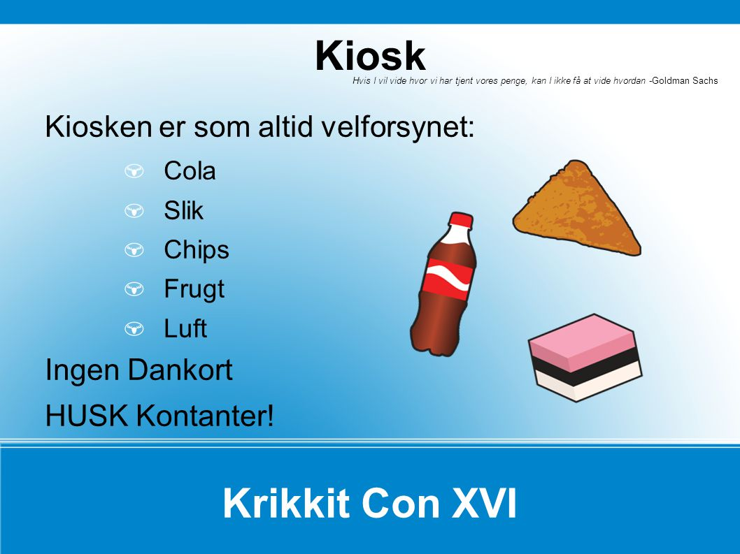 Kiosken er som altid velforsynet: Cola Slik Chips Frugt Luft Ingen Dankort HUSK Kontanter.
