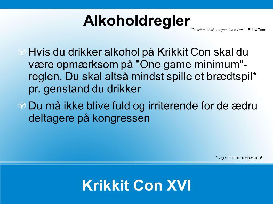 Krikkit Con XVI Hvis du drikker alkohol på Krikkit Con skal du være opmærksom på One game minimum - reglen.