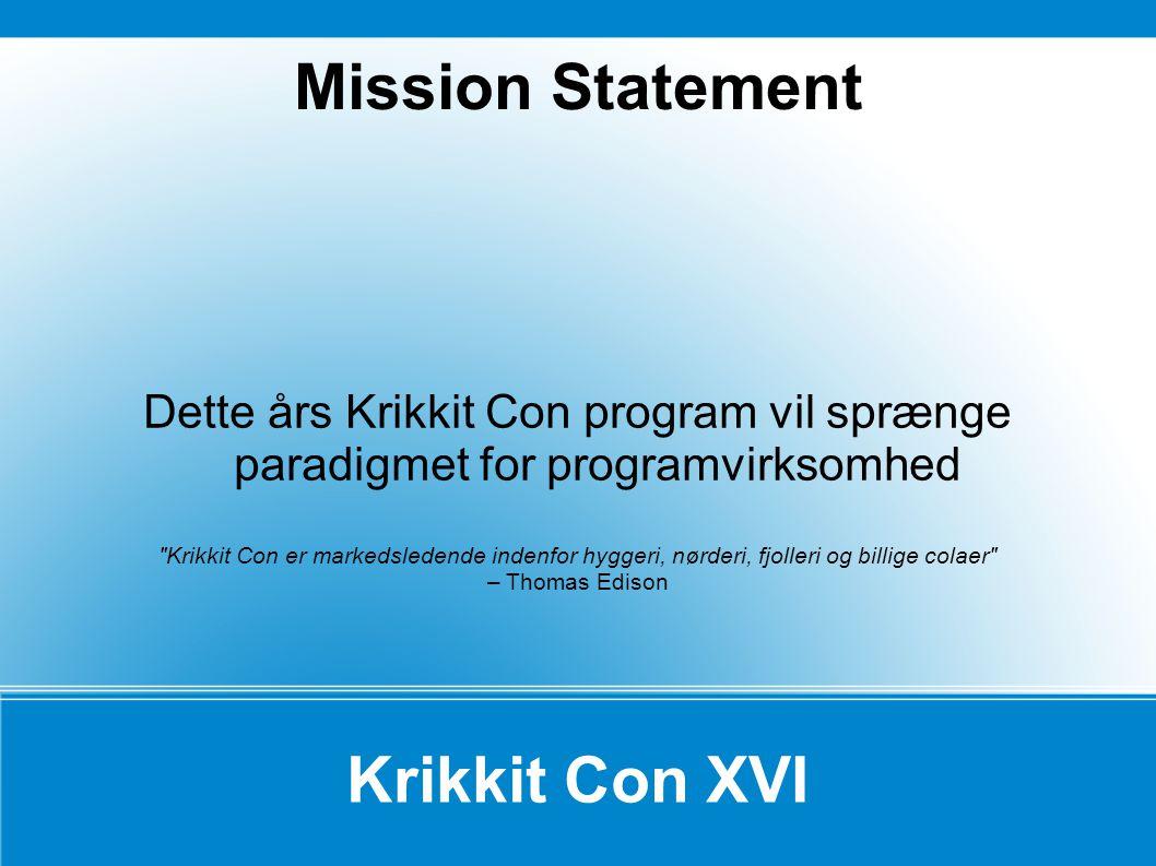 Krikkit Con XVI Dette års Krikkit Con program vil sprænge paradigmet for programvirksomhed Krikkit Con er markedsledende indenfor hyggeri, nørderi, fjolleri og billige colaer – Thomas Edison Mission Statement