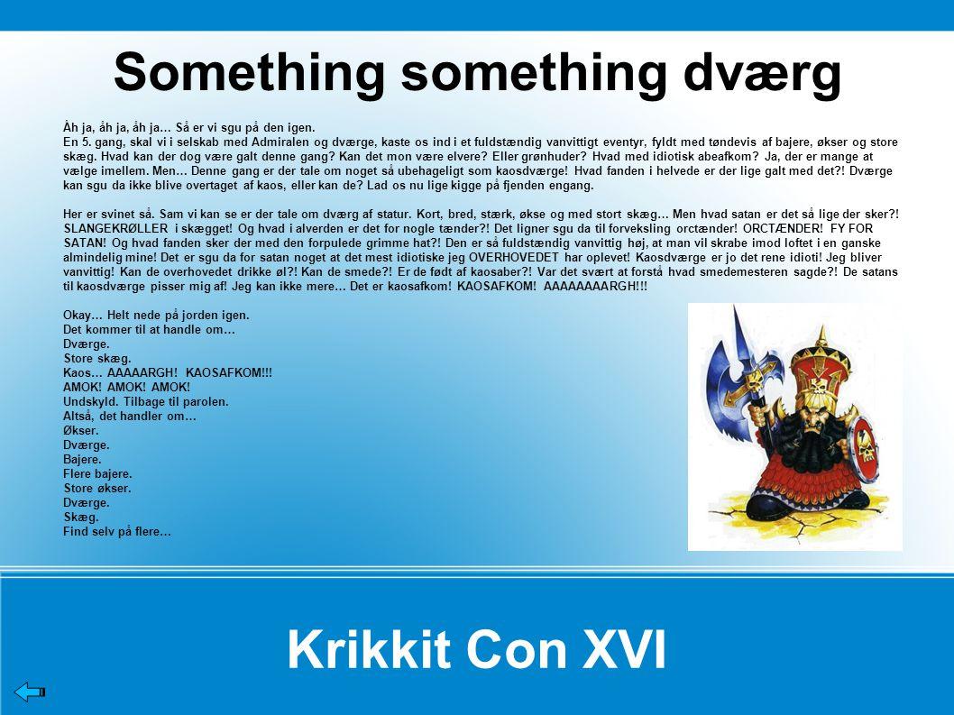 Krikkit Con XVI Something something dværg Åh ja, åh ja, åh ja… Så er vi sgu på den igen.