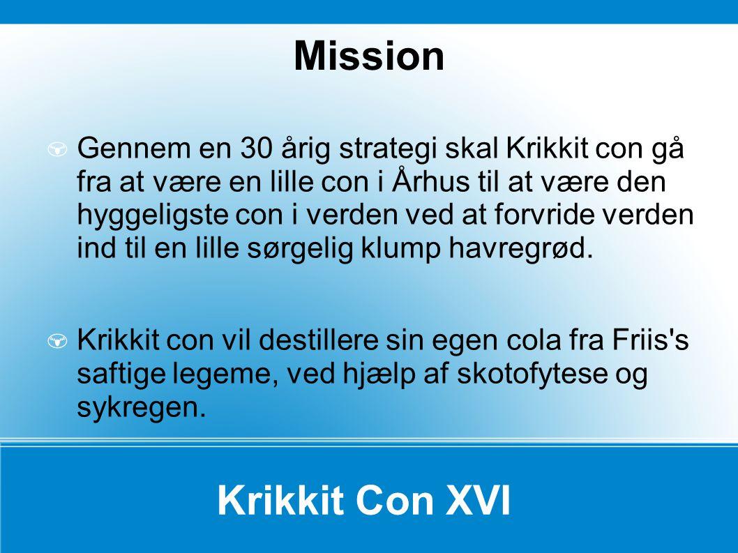 Krikkit Con XVI Gennem en 30 årig strategi skal Krikkit con gå fra at være en lille con i Århus til at være den hyggeligste con i verden ved at forvri