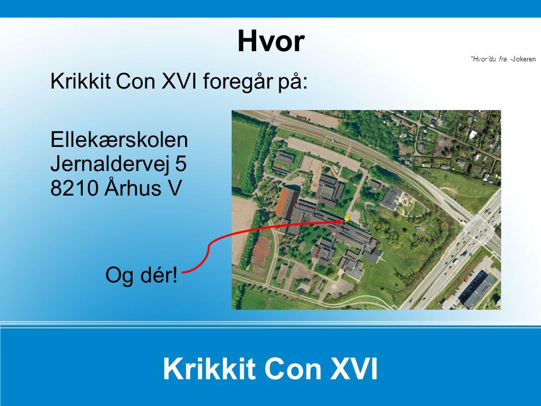 Krikkit Con XVI Krikkit Con XVI foregår på: Ellekærskolen Jernaldervej 5 8210 Århus V Hvor Hvor´du fra -Jokeren Og dér!