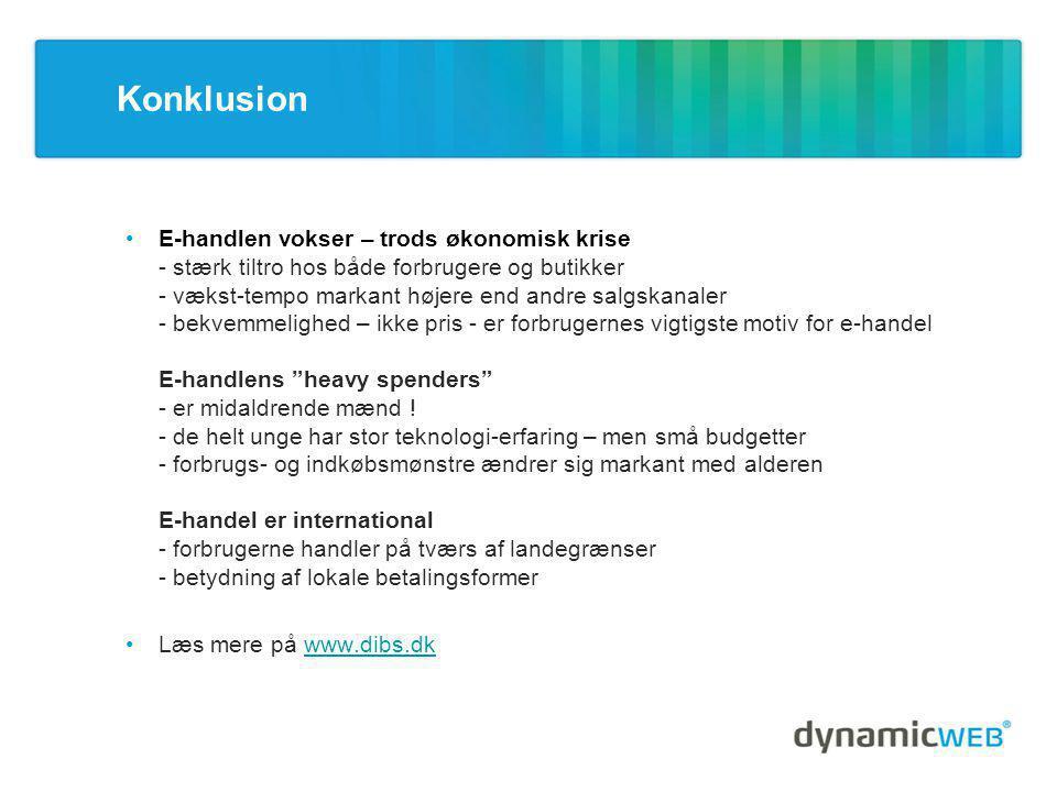 Konklusion •E-handlen vokser – trods økonomisk krise - stærk tiltro hos både forbrugere og butikker - vækst-tempo markant højere end andre salgskanaler - bekvemmelighed – ikke pris - er forbrugernes vigtigste motiv for e-handel E-handlens heavy spenders - er midaldrende mænd .